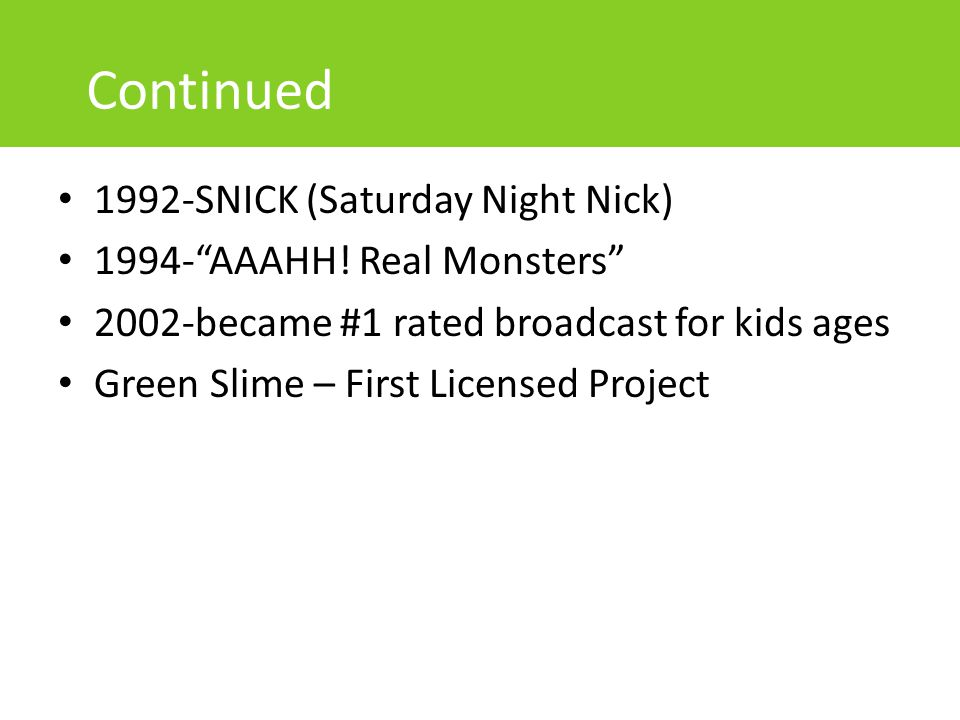 Continued 1992-SNICK (Saturday Night Nick) 1994- AAAHH! Real Monsters