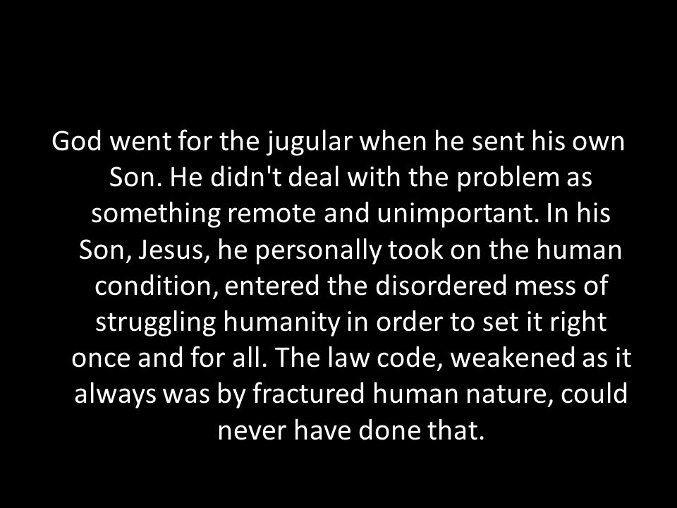God went for the jugular when he sent his own Son