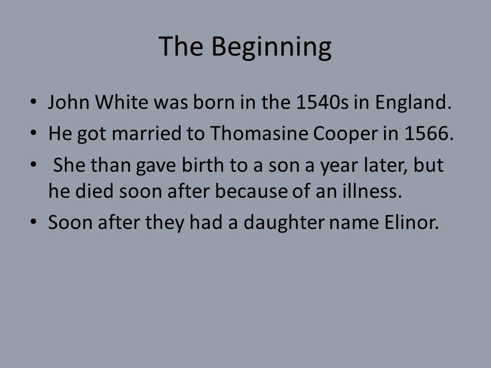 The Beginning John White was born in the 1540s in England.