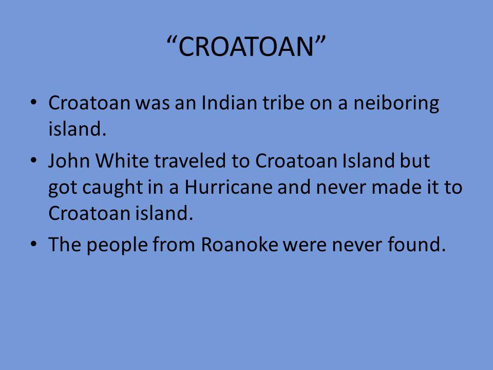 CROATOAN Croatoan was an Indian tribe on a neiboring island.