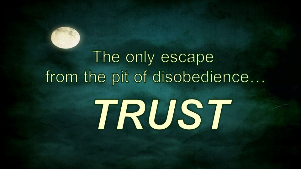 from the pit of disobedience…
