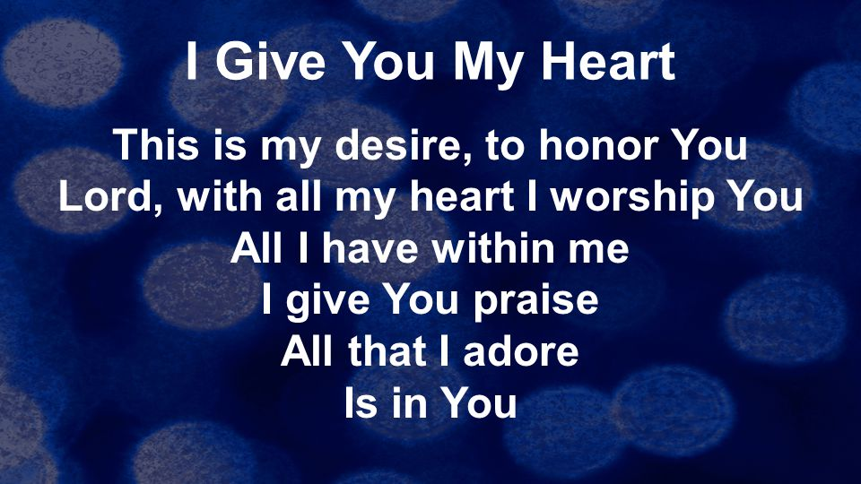 This is my desire, to honor You Lord, with all my heart I worship You