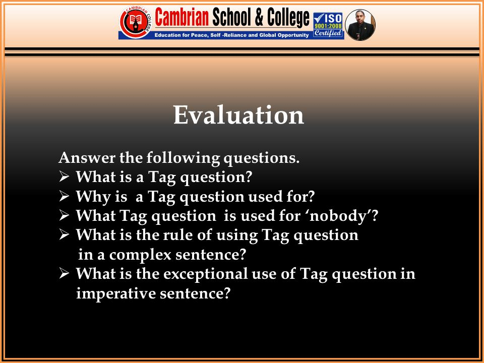 Evaluation Answer the following questions. What is a Tag question