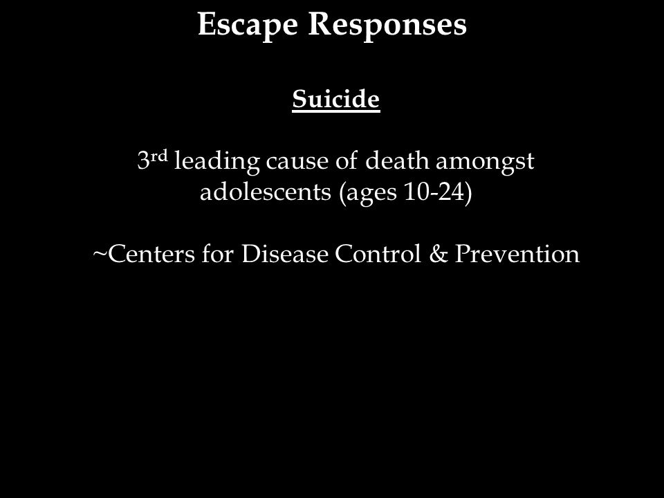 Escape Responses Suicide 3rd leading cause of death amongst