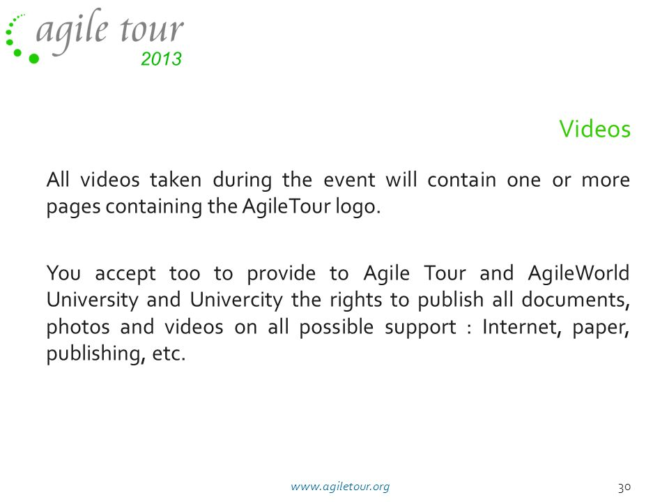 11/05/10 Videos. All videos taken during the event will contain one or more pages containing the AgileTour logo.