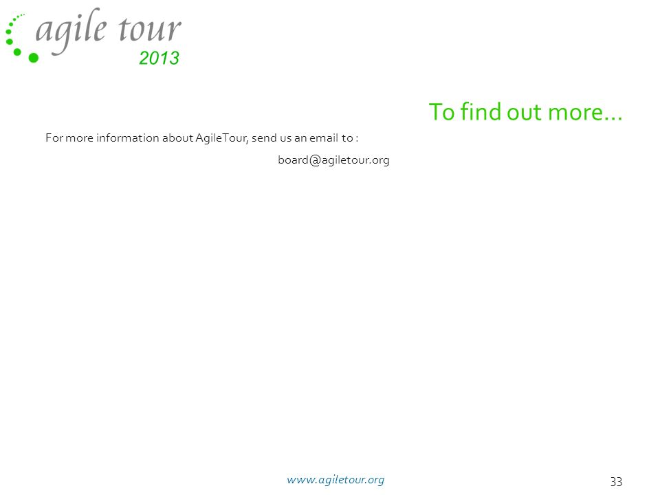 11/05/10 11/05/10. To find out more… For more information about AgileTour, send us an email to : board@agiletour.org.