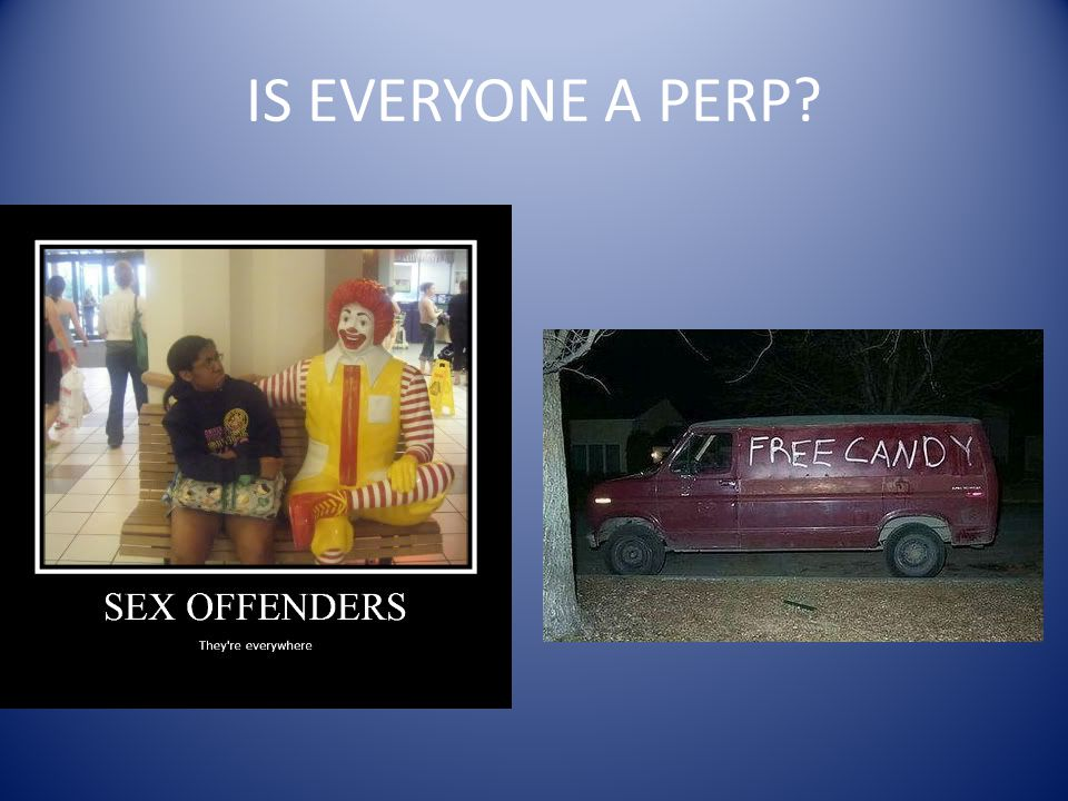 IS EVERYONE A PERP
