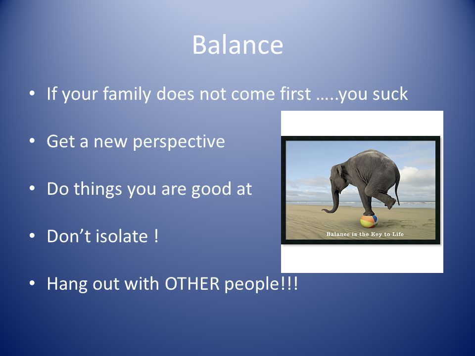 Balance If your family does not come first …..you suck