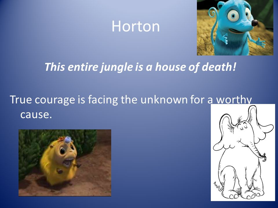 Horton This entire jungle is a house of death.