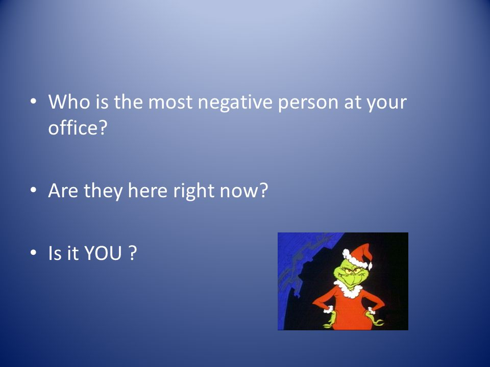 Who is the most negative person at your office