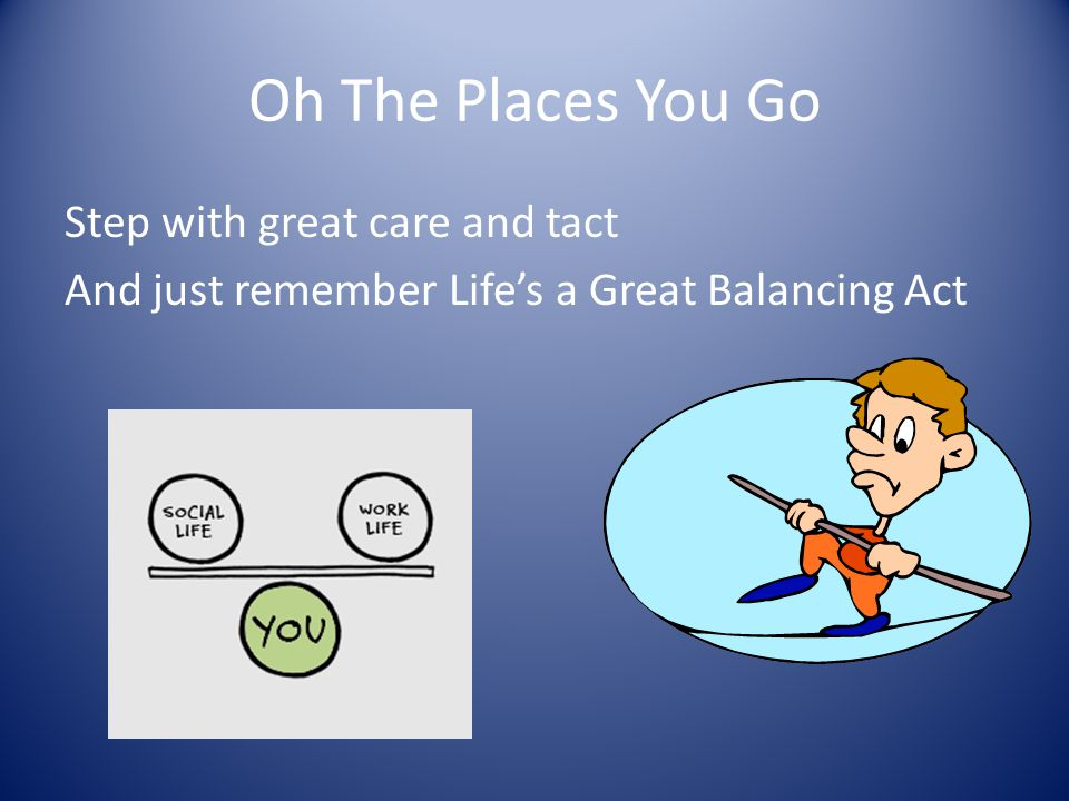 Oh The Places You Go Step with great care and tact