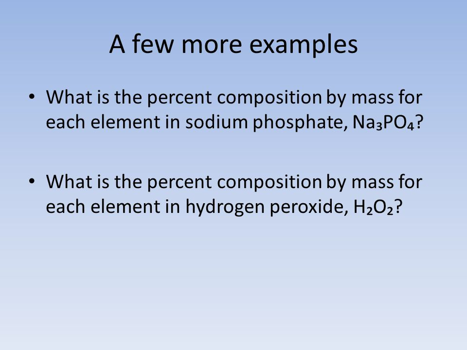A few more examples What is the percent composition by mass for each element in sodium phosphate, Na₃PO₄