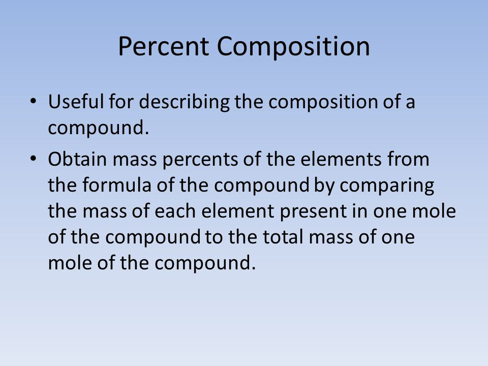 Percent Composition Useful for describing the composition of a compound.