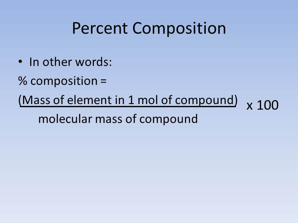 Percent Composition x 100 In other words: % composition =