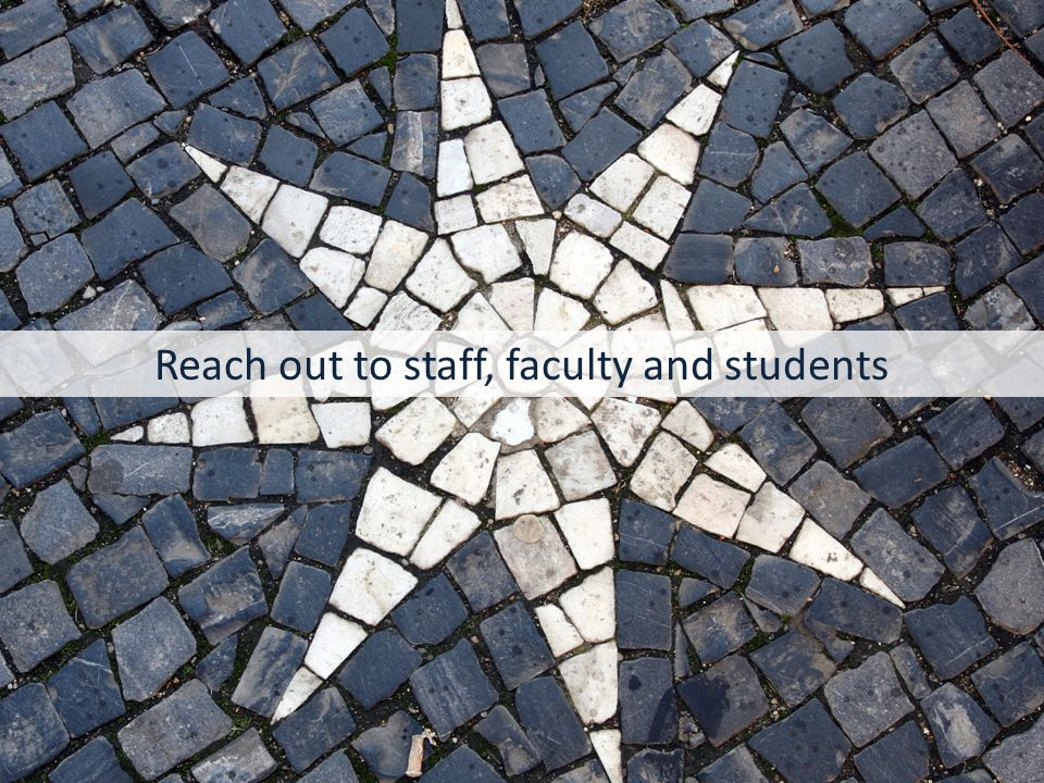 Reach out to staff, faculty and students