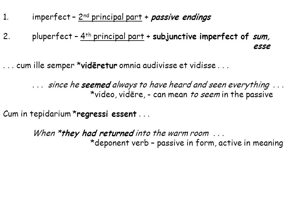1. imperfect – 2nd principal part + passive endings