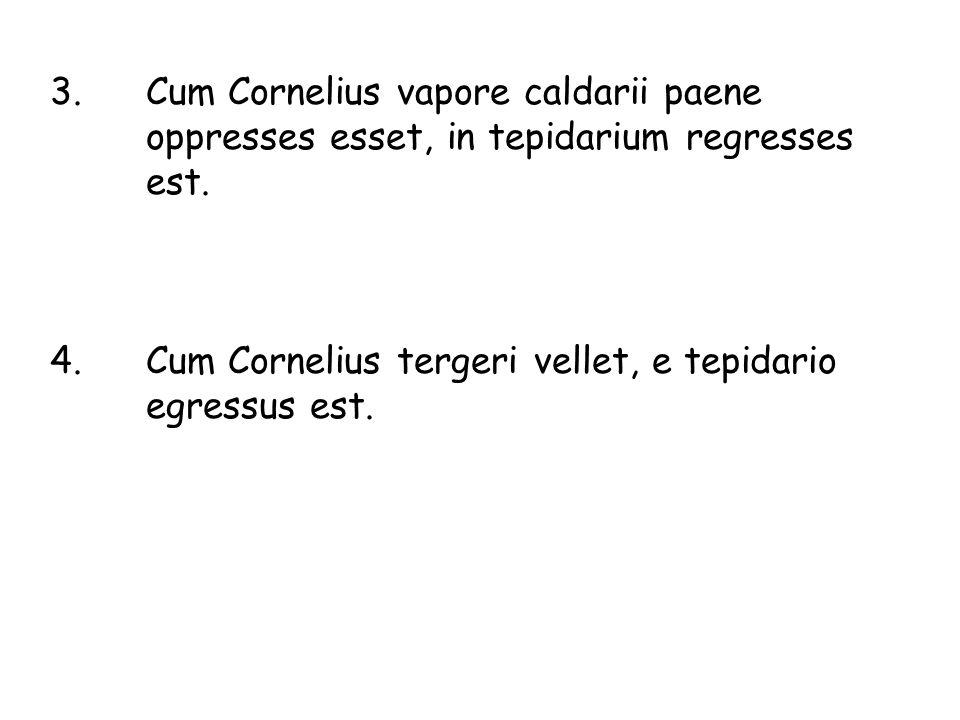 3. Cum Cornelius vapore caldarii paene