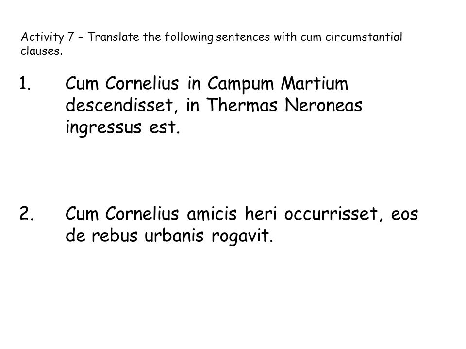Activity 7 – Translate the following sentences with cum circumstantial clauses.