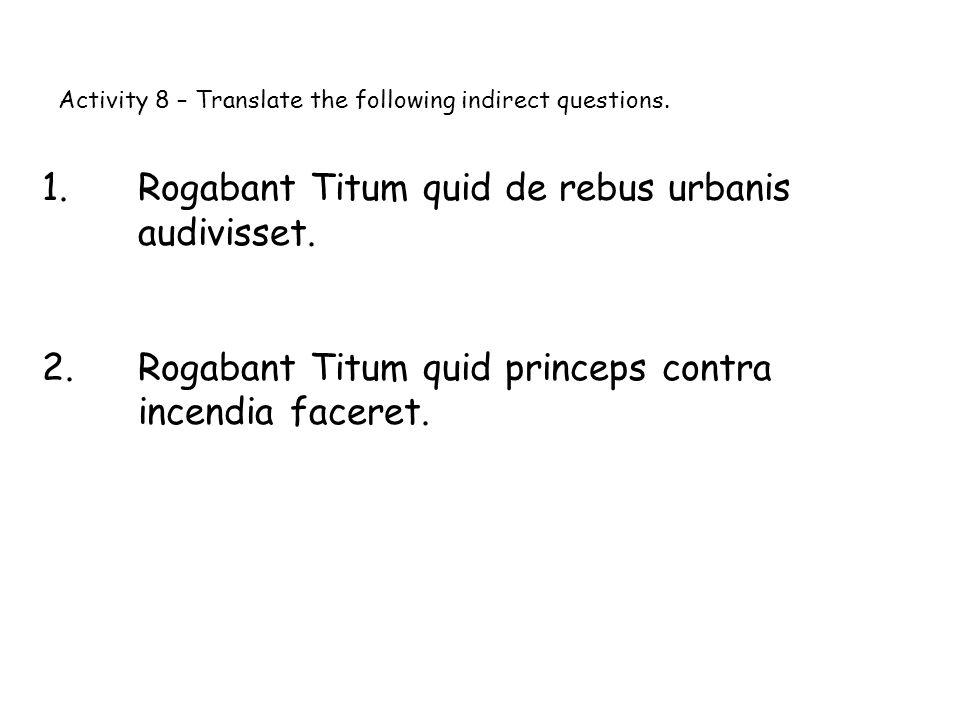 1. Rogabant Titum quid de rebus urbanis audivisset.