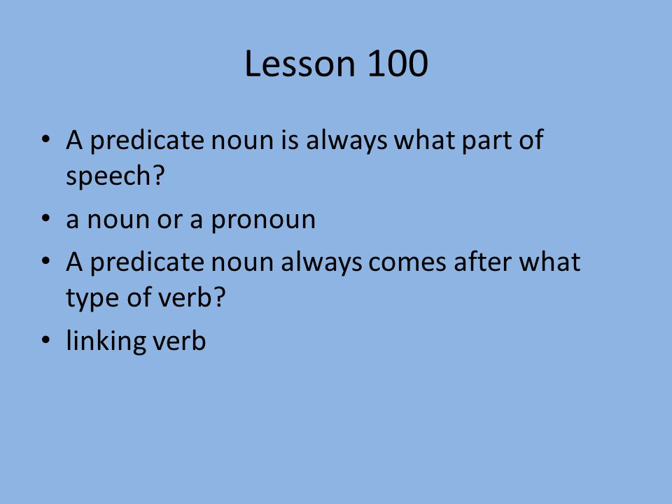 Lesson 100 A predicate noun is always what part of speech