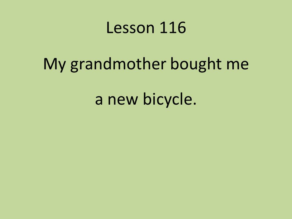 My grandmother bought me a new bicycle.