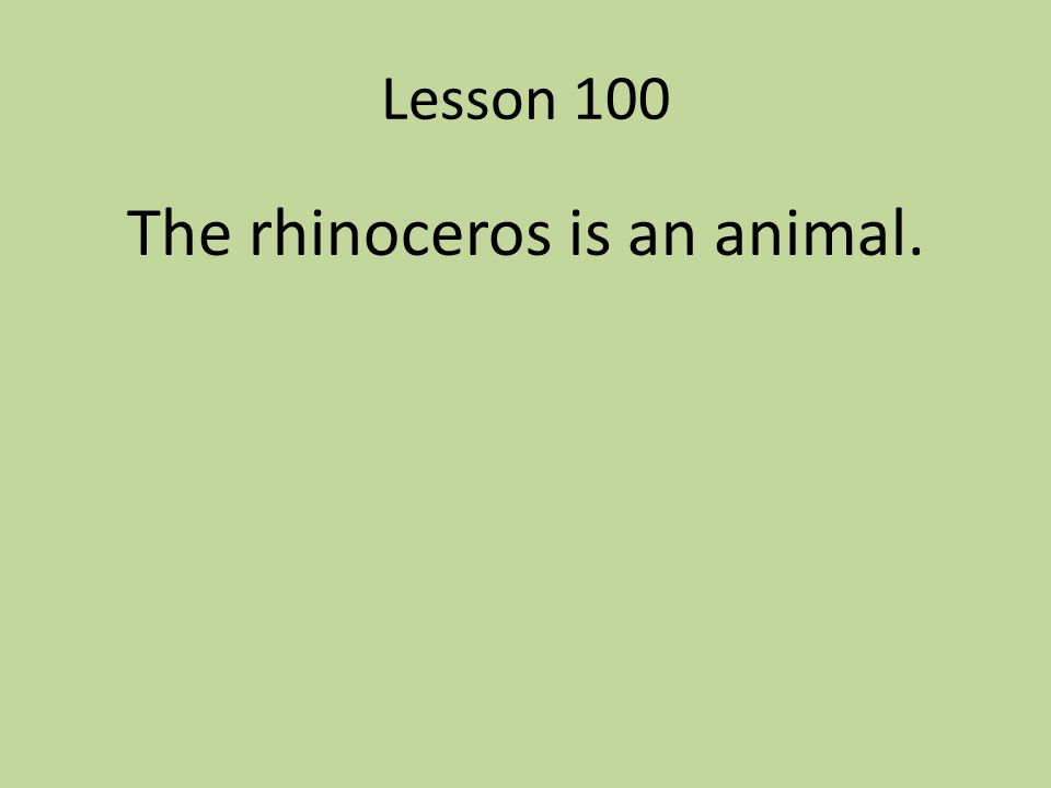 The rhinoceros is an animal.