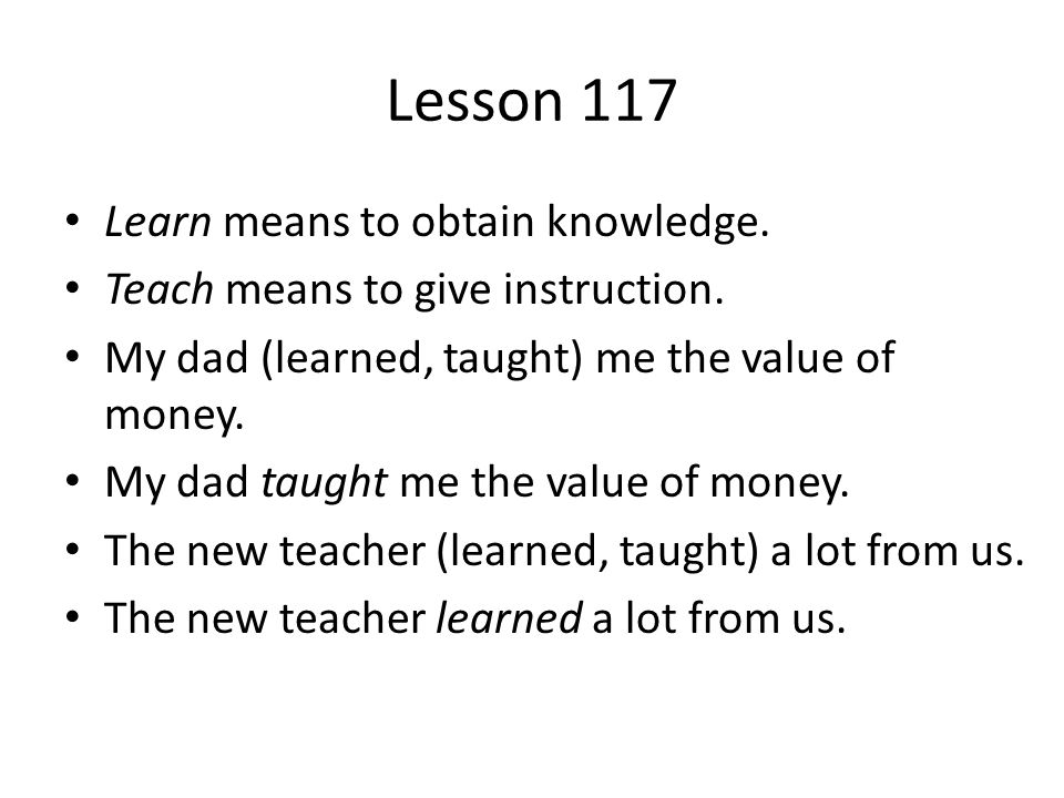 Lesson 117 Learn means to obtain knowledge.