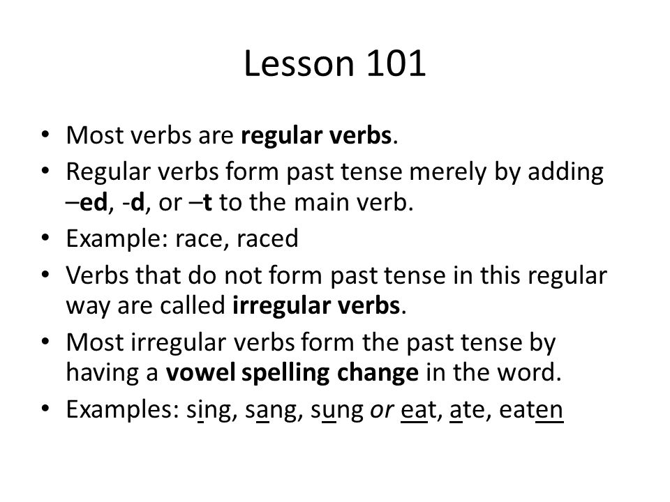 Lesson 101 Most verbs are regular verbs.