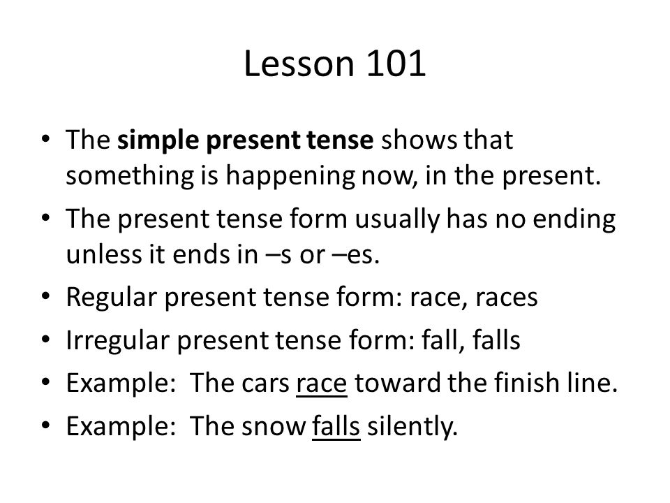 Lesson 101 The simple present tense shows that something is happening now, in the present.