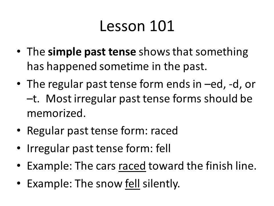 Lesson 101 The simple past tense shows that something has happened sometime in the past.