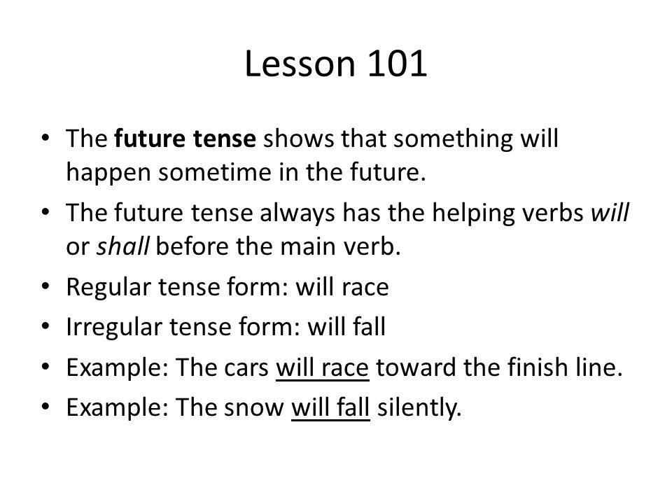 Lesson 101 The future tense shows that something will happen sometime in the future.