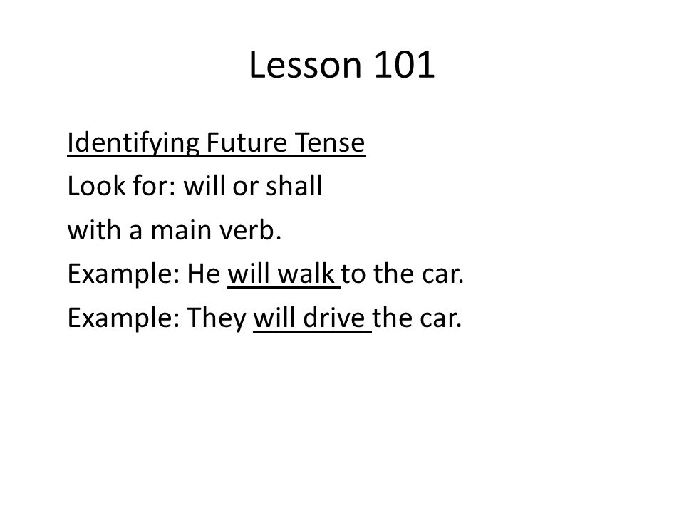 Lesson 101 Identifying Future Tense Look for: will or shall with a main verb.