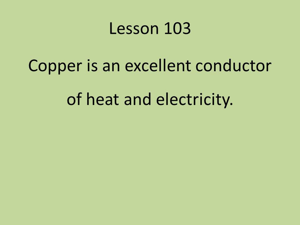 Copper is an excellent conductor of heat and electricity.