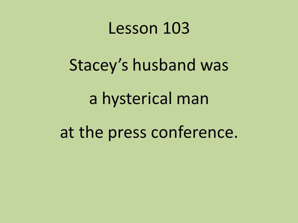 Stacey's husband was a hysterical man at the press conference.