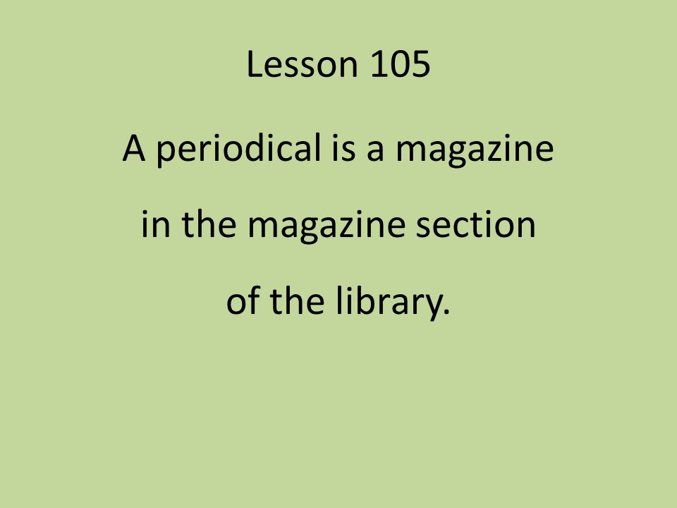 A periodical is a magazine in the magazine section of the library.