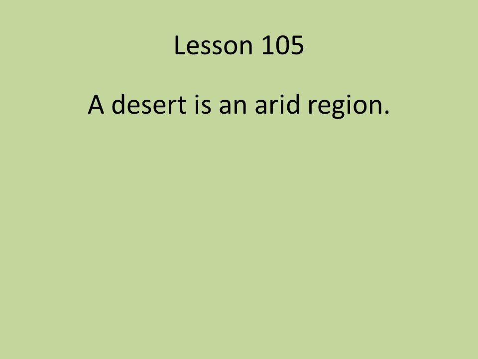 A desert is an arid region.