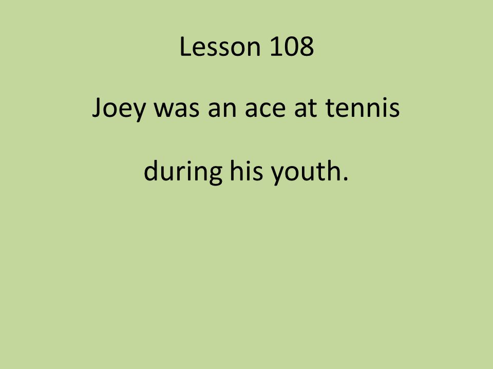 Joey was an ace at tennis during his youth.