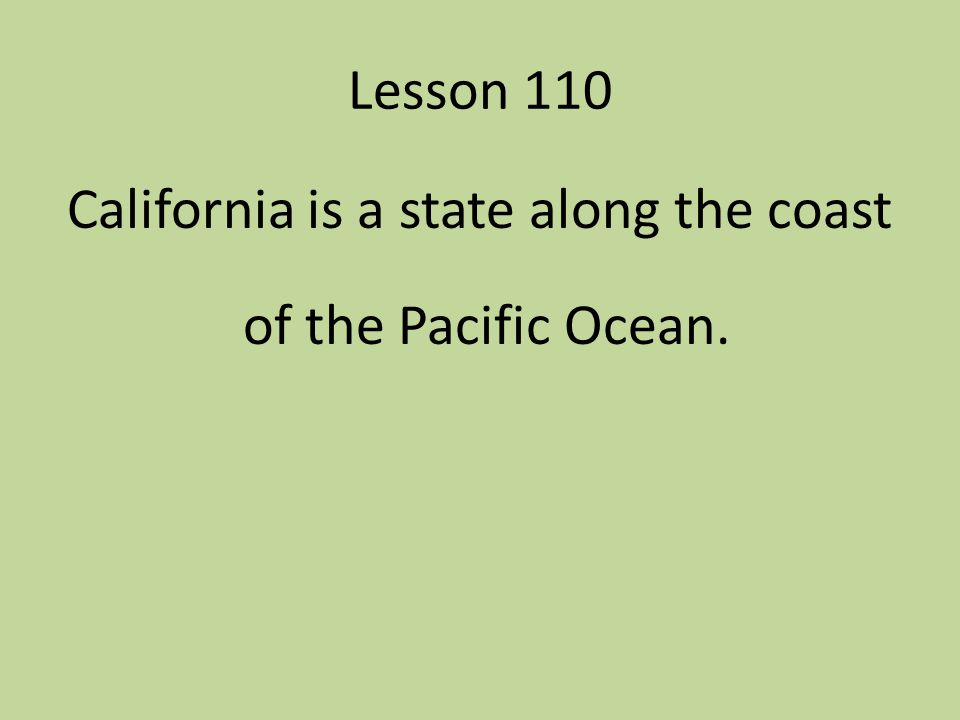 California is a state along the coast of the Pacific Ocean.