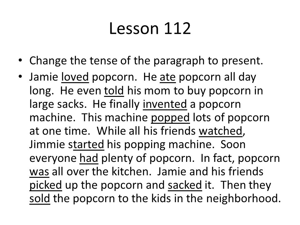 Lesson 112 Change the tense of the paragraph to present.