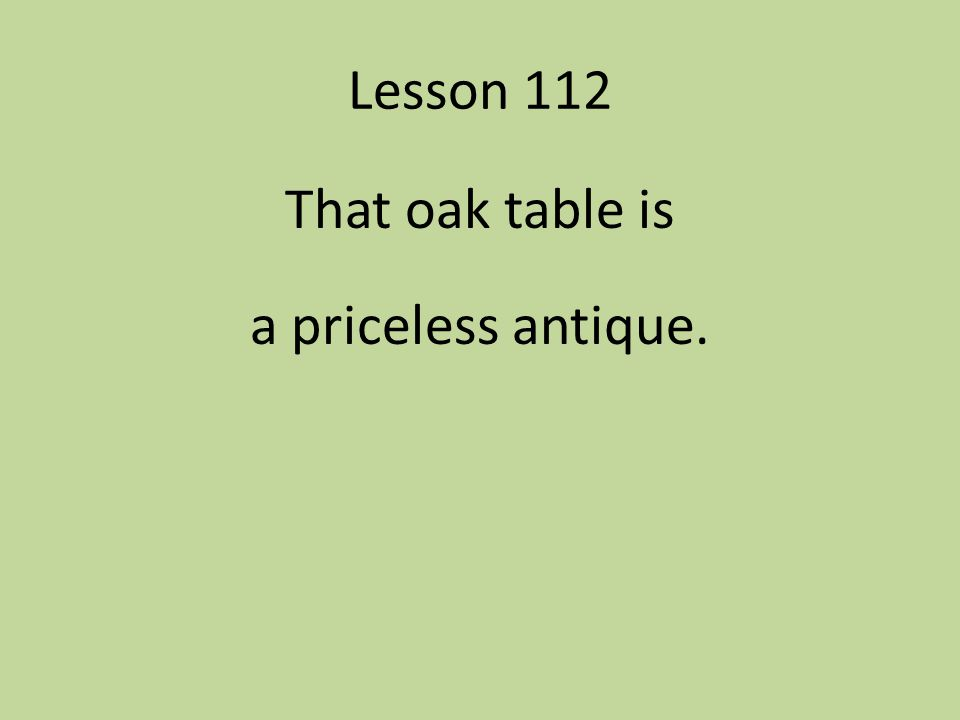 That oak table is a priceless antique.