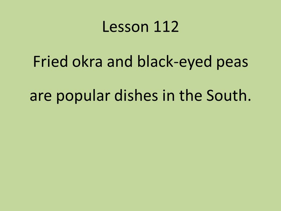Fried okra and black-eyed peas are popular dishes in the South.