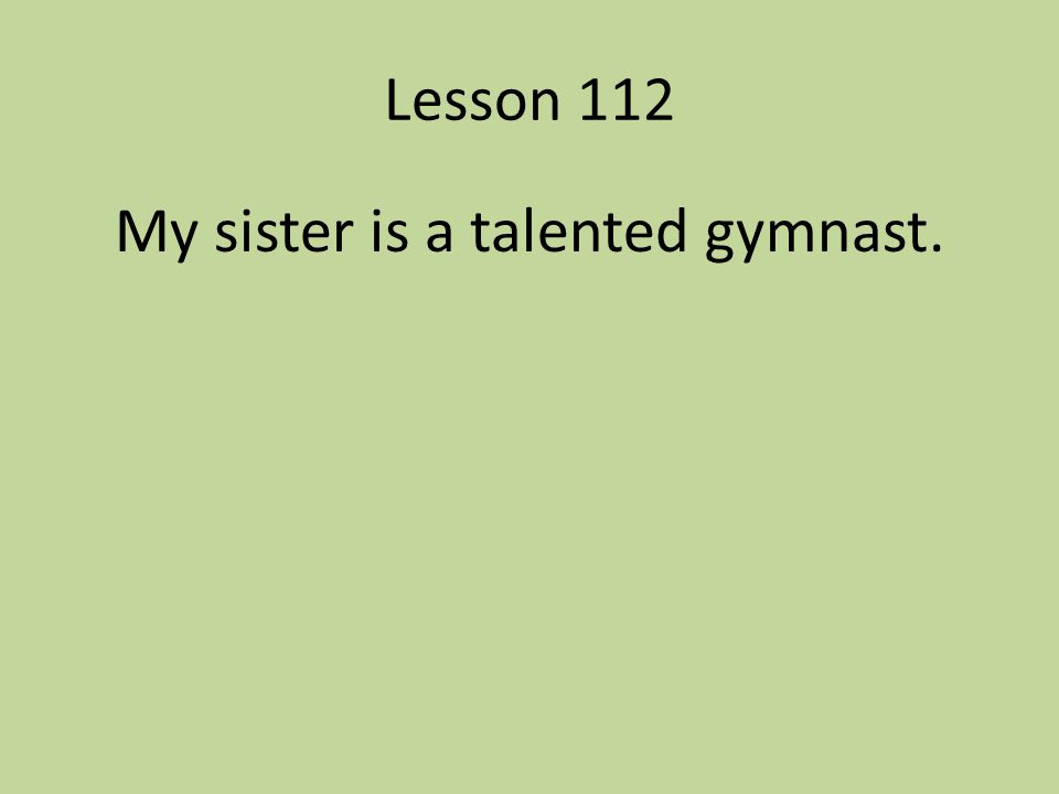 My sister is a talented gymnast.