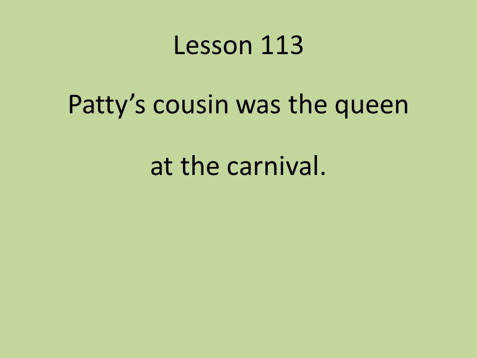 Patty's cousin was the queen at the carnival.
