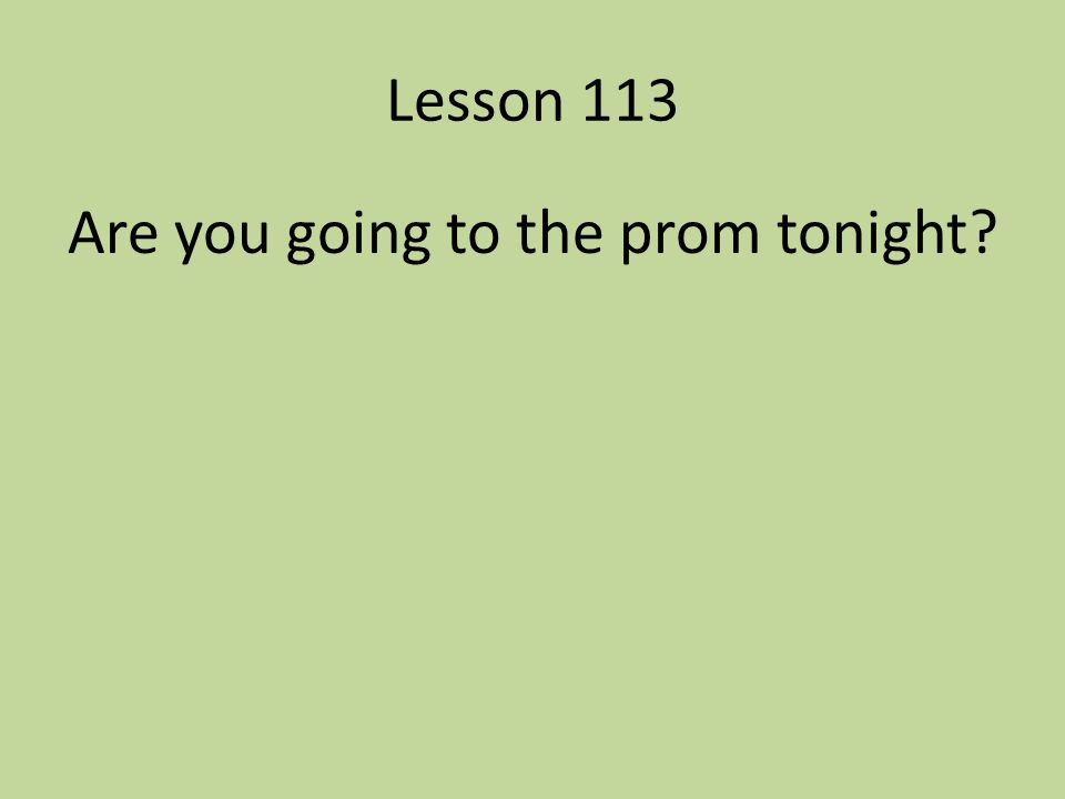 Are you going to the prom tonight
