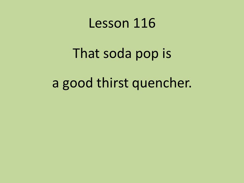 That soda pop is a good thirst quencher.