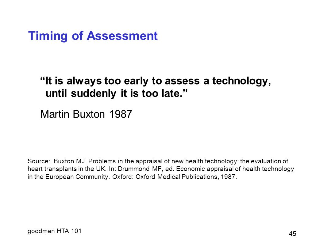 Timing of Assessment It is always too early to assess a technology,
