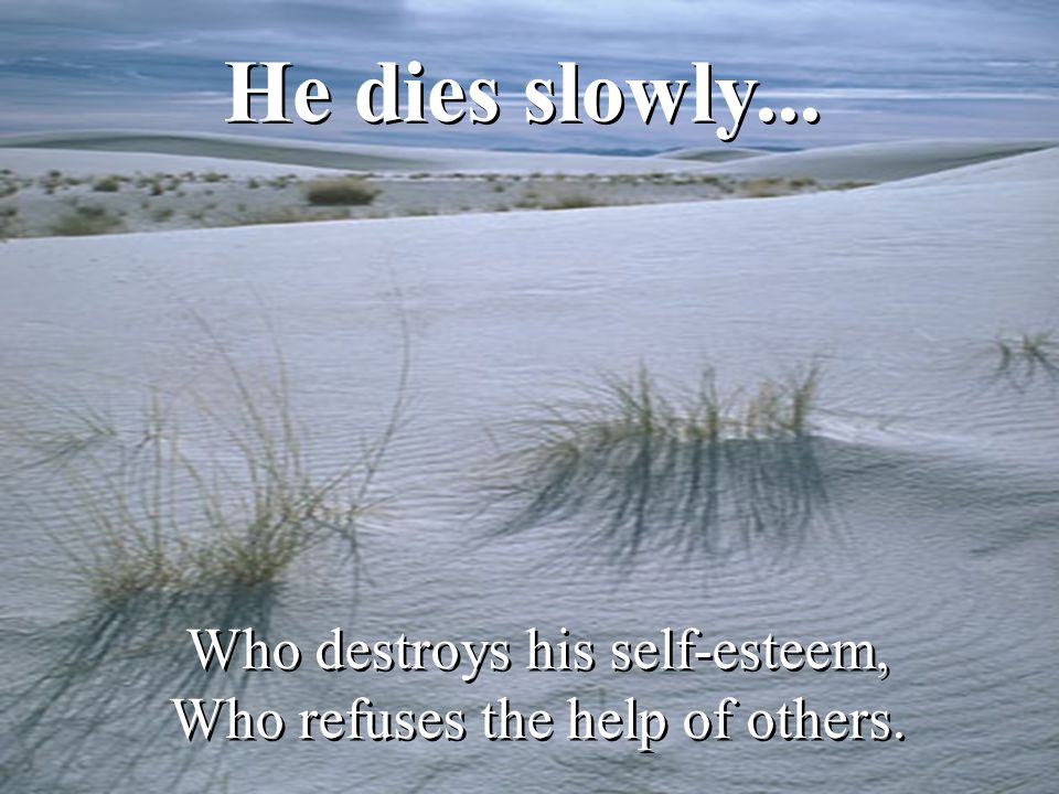 Who destroys his self-esteem, Who refuses the help of others.
