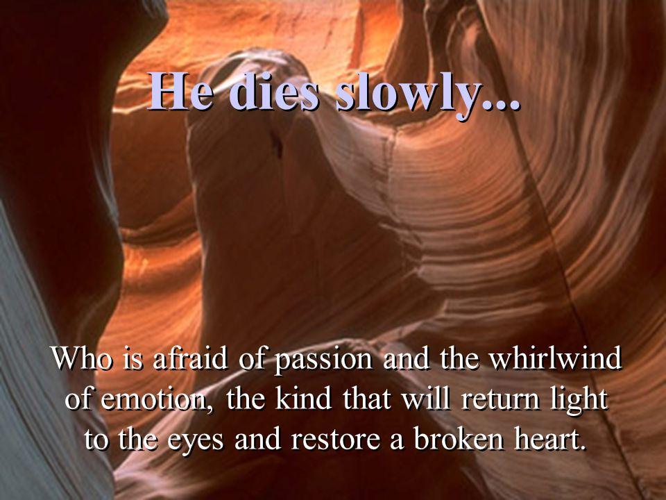 He dies slowly...
