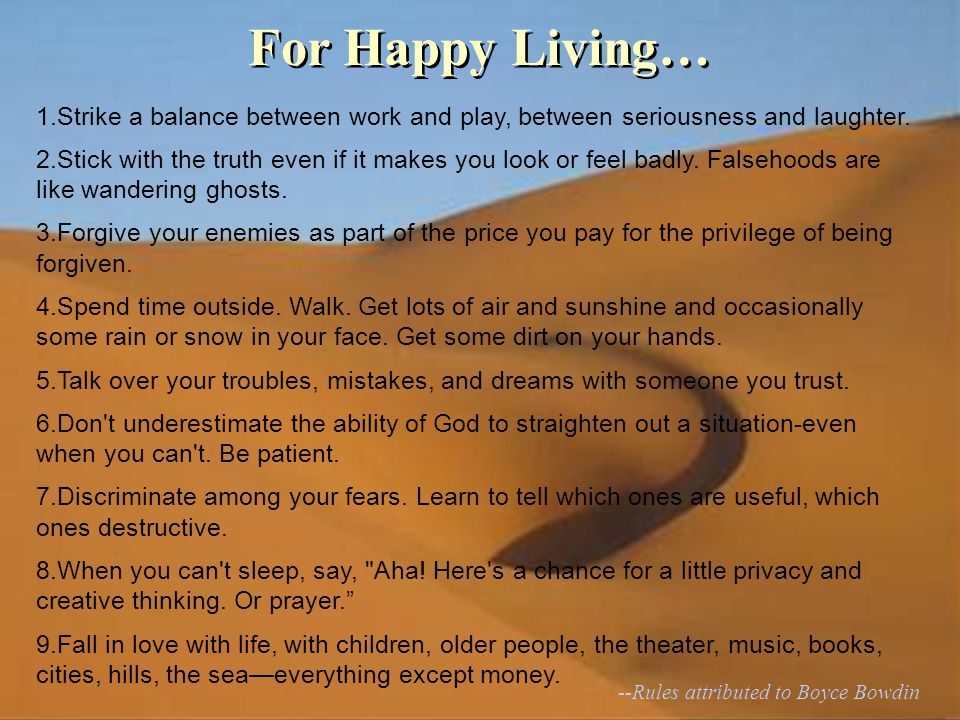 For Happy Living… 1.Strike a balance between work and play, between seriousness and laughter.