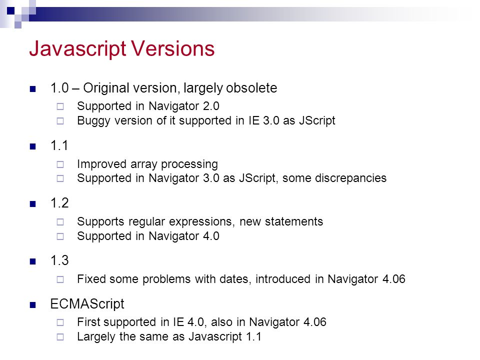 Javascript Versions 1.0 – Original version, largely obsolete 1.1 1.2